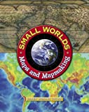 Small Worlds: Maps and Mapmaking