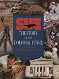 A Dinosaur Named Sue: The Story of the Colossal Fossil: The World's Most Complete T. Rex