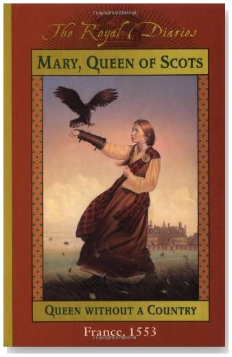 Mary, Queen of Scots: Queen Without a Country, France, 1553 (The Royal Diaries)