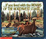 If You Lived With The Indians Of The Northwest Coast (If You.) by Anne Kamma, Pamela Johnson (Illustrator)