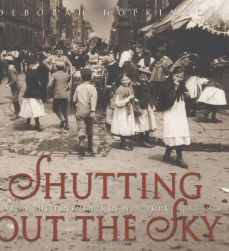 Shutting Out the Sky: Life in the Tenements of New York, 1880-1924