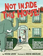 Not Inside This House! by Kevin Lewis