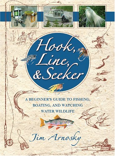 Hook, Line, And Seeker: A Beginner's Guide To Fishing, Boating, and Watching Water Wildlife, Arnosky, Jim
