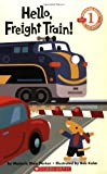 Hello, Freight Train! (Scholastic Readers)