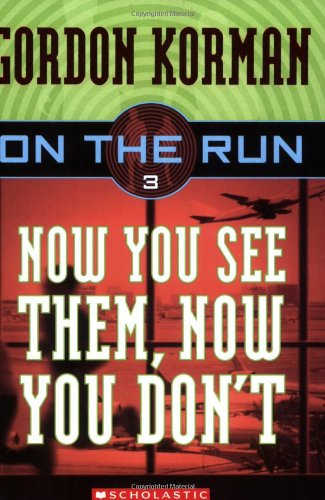 Now You See Them, Now You Don't (On the Run, Book 3), Korman, Gordon
