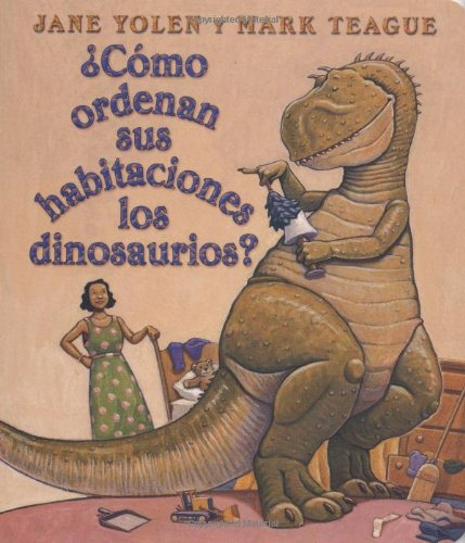 Como ordenan sus habitaciones los dinosaurios?: (Spanish language edition of How Do Dinosaurs Clean Their Rooms?) (Spanish Edition)