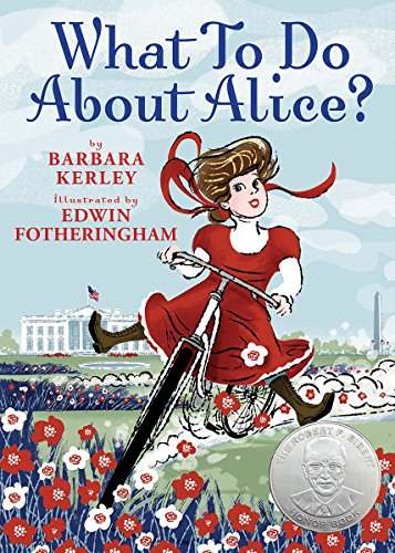 [What to Do About Alice: How Alice Roosevelt Broke the Rules, Charmed the World, and Drove Her Father Teddy Crazy!]