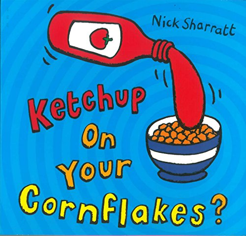 Ketchup on your cornflakes? | Sharratt, Nick (1962-....). Auteur