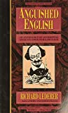 Anguished English: An Anthology of Accidental Assaults Upon Our Language - book cover picture