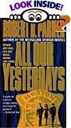 All Our Yesterdays by  Robert B. Parker (Paperback - January 1996)
