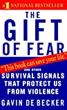 The Gift of Fear : Survival Signals That Protect Us from Violence - by Gavin De Becker