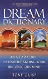 Dream Dictionary : An A to Z Guide to Understanding Your Unconsious Mind