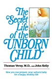 The Secret Life of the Unborn Child : How You Can Prepare Your Baby for a Happy, Healthy Life - book cover picture