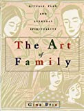 The Art of Family : Rituals, Imagination, and Everyday Spirituality - book cover picture