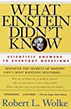 What Einstein Didn't Know : Scientific Answers to Everyday Questions - book cover picture