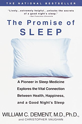 The Promise of Sleep: A Pioneer in Sleep Medicine Explores the Vital Connection Between Health, Happiness, and a Good Night's Sleep, Dement, William C.