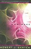 REVIEW: Wake by Robert J. Sawyer