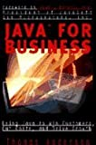 Java for Business: Using Java to Win Customers, Cut Costs, and Drive Growth