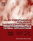 Clay-containing Polymer Nanocomposites: From Fundamentals to Real Applications | Ray, Suprakas Sinha