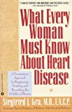 What Every Woman Must Know About Heart Disease : A No-nonsense Approach to Diagnosing, Treating, and Preventing the #1 Killer of Women - book cover picture
