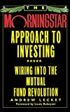 The Morningstar Approach to Investing: Wiring into the Mutual Fund Revolution...