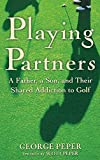 Playing Partners A Father, a Son and Their Shared to Golf