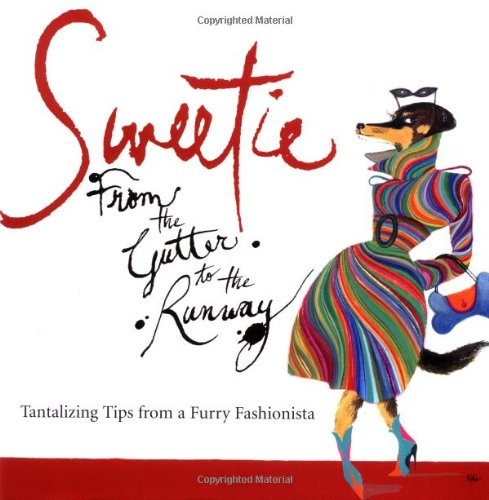 Sweetie: From the Gutter to the Runway Tantalizing Tips from a Furry Fashionista, Welsh, Mark; Toledo, Rubin