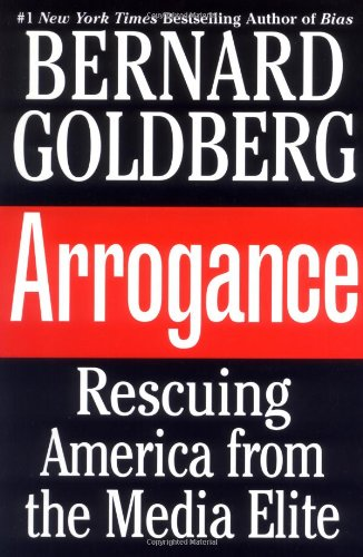 Buy the book Arrogance : Rescuing America From the Media Elite by Bernard Goldberg