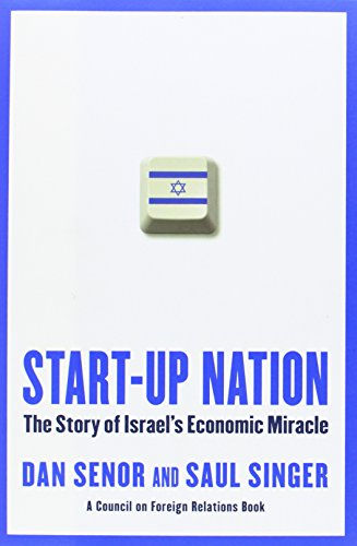 Start-up Nation: The Story of Israel's Economic Miracle - Dan Senor, Saul Singer
