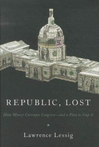 Republic, Lost : How Money Corrupts Congress - and a Plan to Stop it