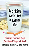 Buy Working With You is Killing Me : Freeing Yourself from Emotional Traps at Work from Amazon