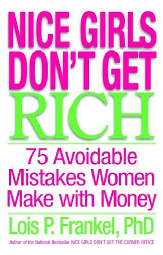 Nice Girls Don't Get Rich by Lois P. Frankel