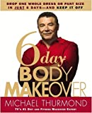 6-Day Body Makeover : Drop One Whole Dress or Pant Size in Just 6 Days--and Keep It Off - book cover picture