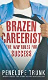 Book Cover: Brazen Careerist: The New Rules For Success by Penelope Trunk