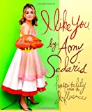 I Like You: Hospitality Under the Influence, Sedaris, Amy