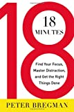 Buy 18 Minutes: Find Your Focus, Master Distraction, and Get the Right Things Done from Amazon