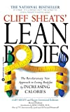 Cliff Sheats' Lean Bodies : The Revolutionary New Approach to Losing Bodyfat by Increasing Calories - book cover picture