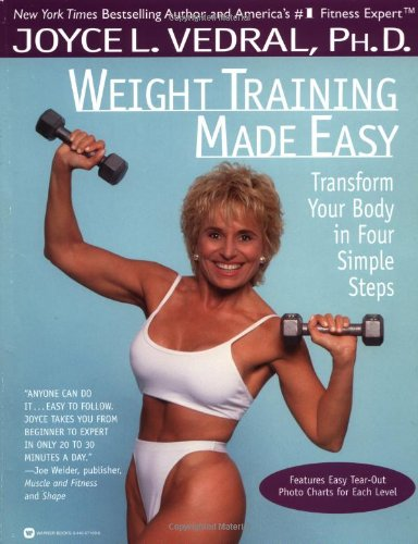 Weight Training Made Easy: Transform Your Body in Four Simple Steps, Vedral, Joyce L.