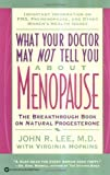 What Your Doctor May Not Tell You About Menopause by John R. Lee, Virginia Hopkins