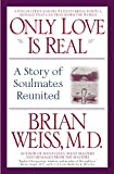 Only Love Is Real : A Story of Soulmates Reunited - book cover picture
