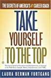 Take Yourself to the Top : The Secrets of Americas #1 Career Coach - book cover picture