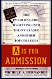 A Is for Admission : The Insider's Guide to Getting into the Ivy League and Other Top Colleges