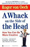A WHACK ON THE SIDE OF THE HEAD : How You Can Be More Creative