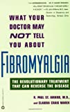 What Your Doctor May Not Tell You About Fibromyalgia : The Revolutionary Treatment That Can Reverse The Disease