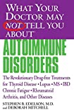 What Your Doctor May Not Tell You About Autoimmune Disorders: The Revolutionary, Drug-Free Treatments for Thyroid Disease, Lupus, MS, IBD, Chronic Fatigue; Rheumatoid Arthritis, and Other Diseases