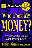 Buy Rich Dad's Who Took My Money? : Why Slow Investors Lose and Fast Money Wins! (Rich Dad's from Amazon