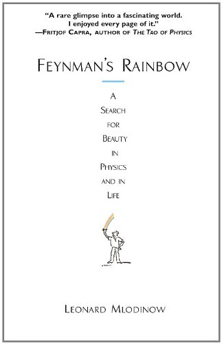 Feynman's Rainbow: A Search for Beauty in Physics and in Life, Mlodinow, Leonard
