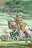 Book Cover: King Arthur And His Knights Of The Round Table by Sir Thomas Malory