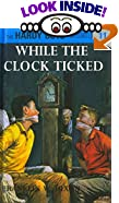 While the Clock Ticked (His Hardy Boys Mystery Stories) by  Franklin W. Dixon (Hardcover - January 1932)