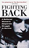 Fighting Back : A Battered Woman's Desperate Struggle to Survive - book cover picture